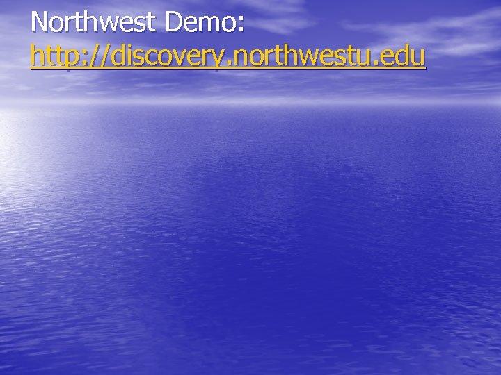 Northwest Demo: http: //discovery. northwestu. edu