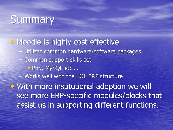 Summary • Moodle is highly cost-effective – Utilizes common hardware/software packages – Common support