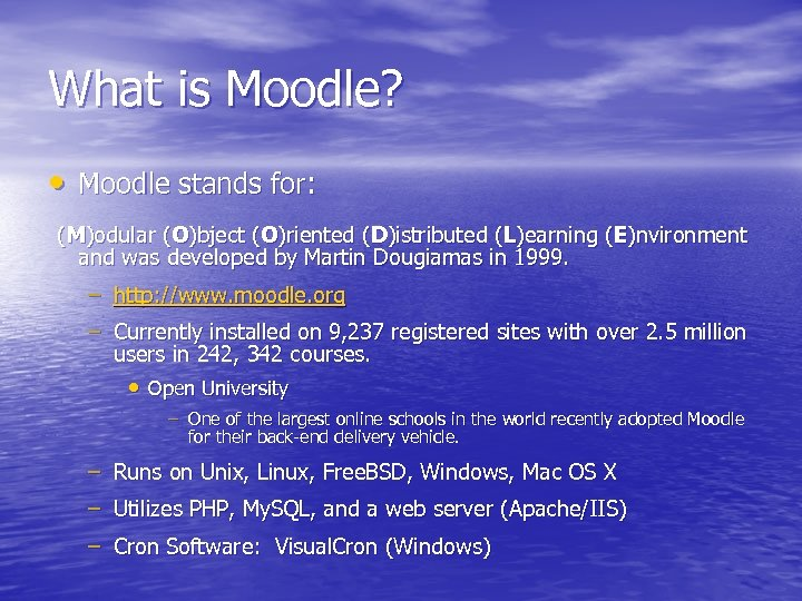 What is Moodle? • Moodle stands for: (M)odular (O)bject (O)riented (D)istributed (L)earning (E)nvironment and