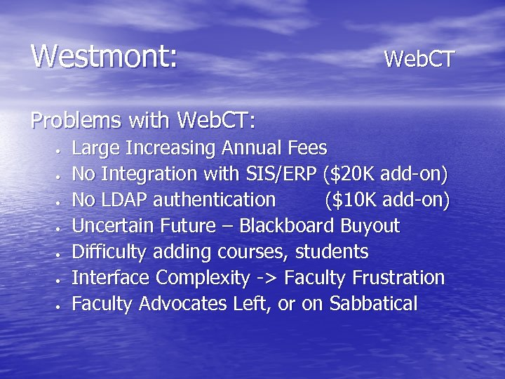 Westmont: Web. CT Problems with Web. CT: • • Large Increasing Annual Fees No