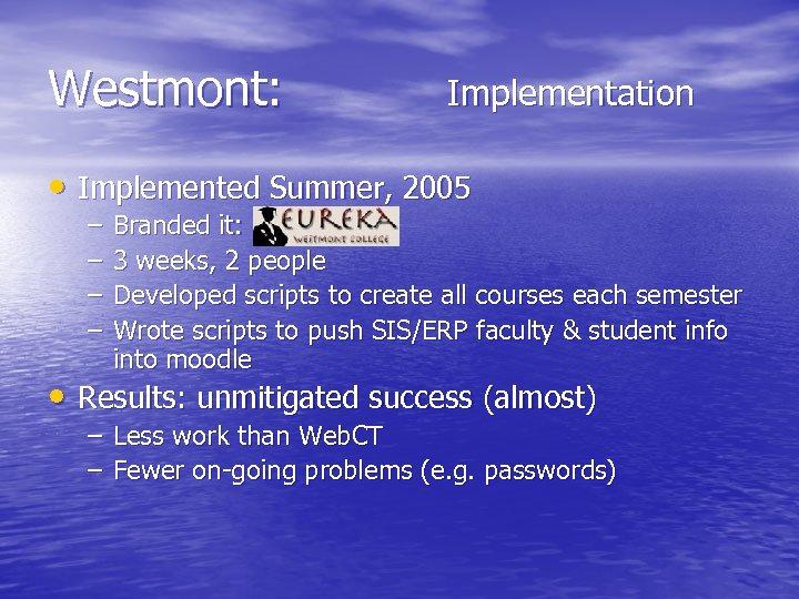 Westmont: Implementation • Implemented Summer, 2005 – – Branded it: 3 weeks, 2 people