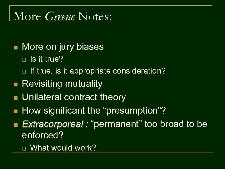 More Greene Notes: n More on jury biases q q n n Is it
