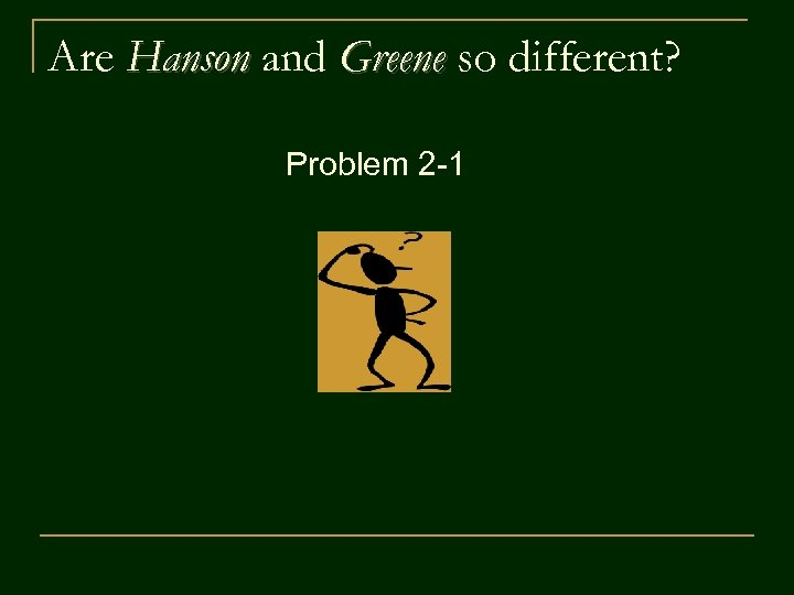 Are Hanson and Greene so different? Problem 2 -1