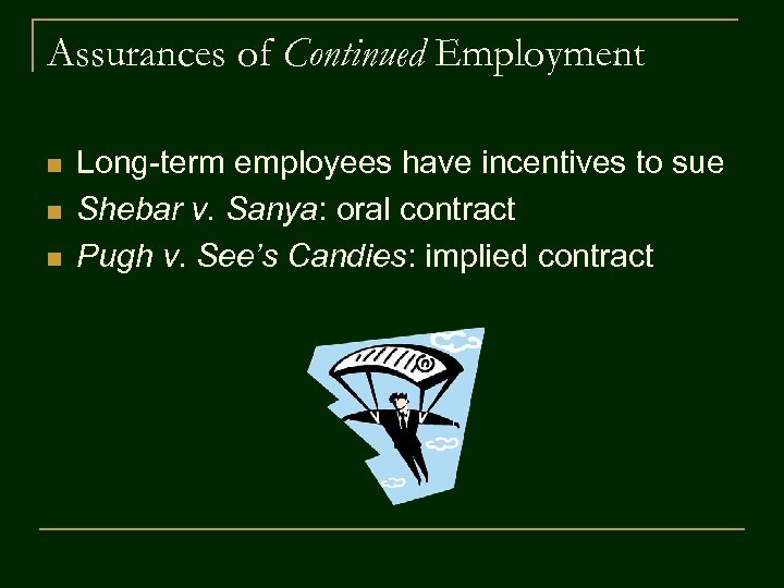 Assurances of Continued Employment n n n Long-term employees have incentives to sue Shebar