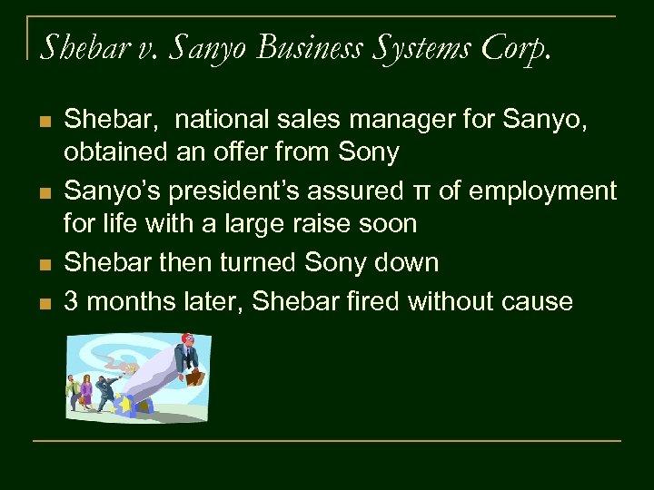 Shebar v. Sanyo Business Systems Corp. n n Shebar, national sales manager for Sanyo,