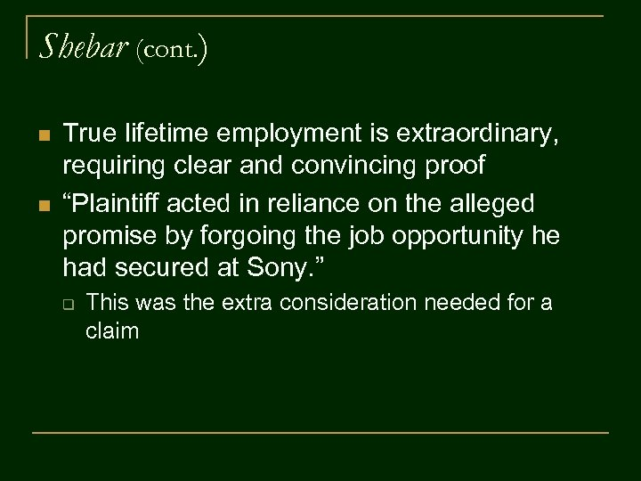 Shebar (cont. ) n n True lifetime employment is extraordinary, requiring clear and convincing