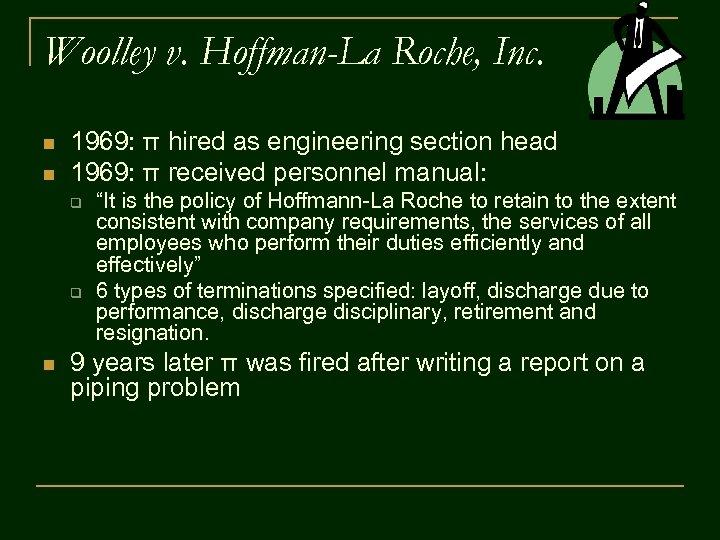 Woolley v. Hoffman-La Roche, Inc. n n 1969: π hired as engineering section head