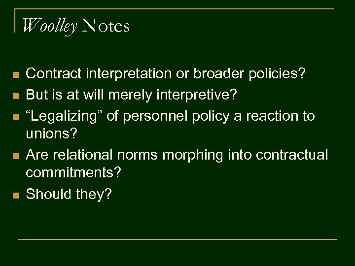 Woolley Notes n n n Contract interpretation or broader policies? But is at will