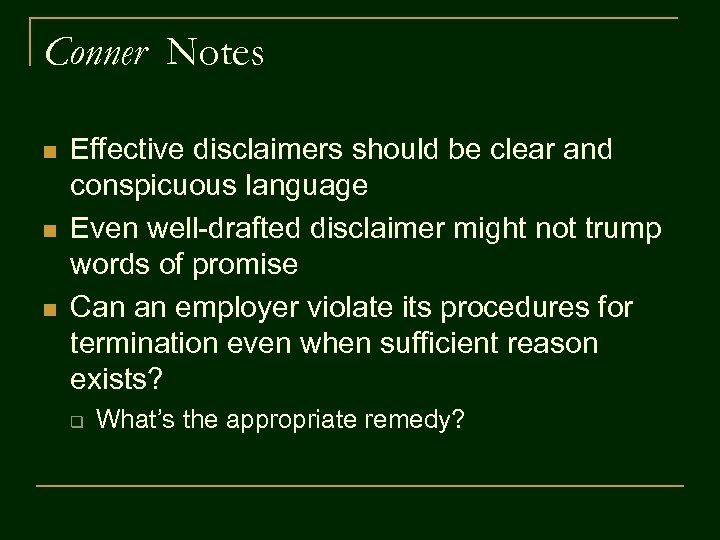 Conner Notes n n n Effective disclaimers should be clear and conspicuous language Even