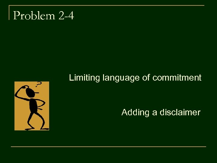 Problem 2 -4 Limiting language of commitment Adding a disclaimer