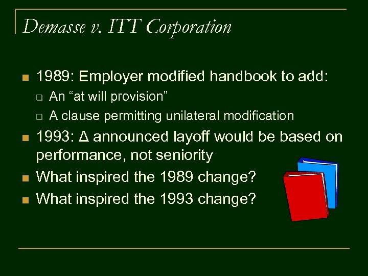Demasse v. ITT Corporation n 1989: Employer modified handbook to add: q q n