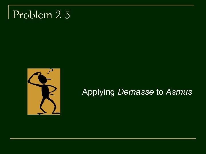 Problem 2 -5 Applying Demasse to Asmus
