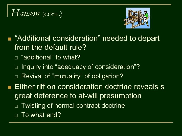 """Hanson (cont. ) n """"Additional consideration"""" needed to depart from the default rule? q"""