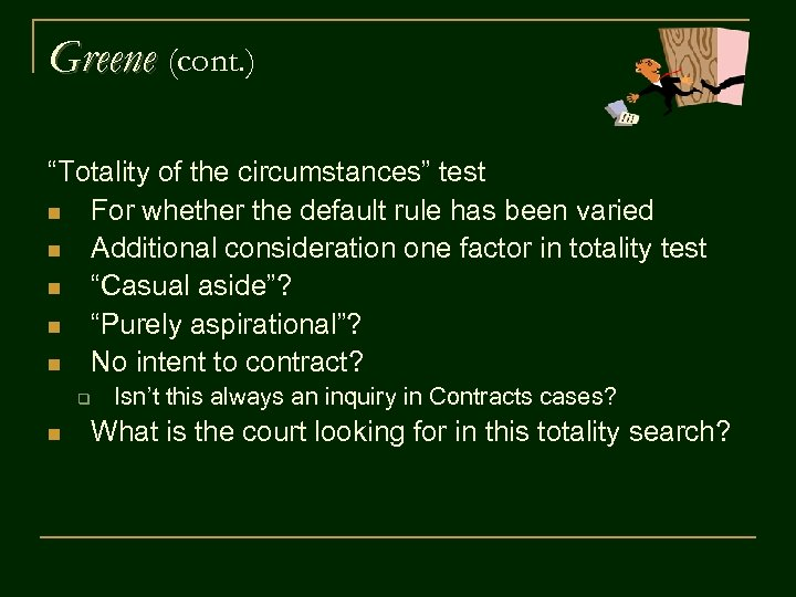 """Greene (cont. ) """"Totality of the circumstances"""" test n For whether the default rule"""