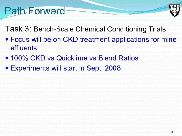 Path Forward Task 3: Bench-Scale Chemical Conditioning Trials Focus will be on CKD treatment
