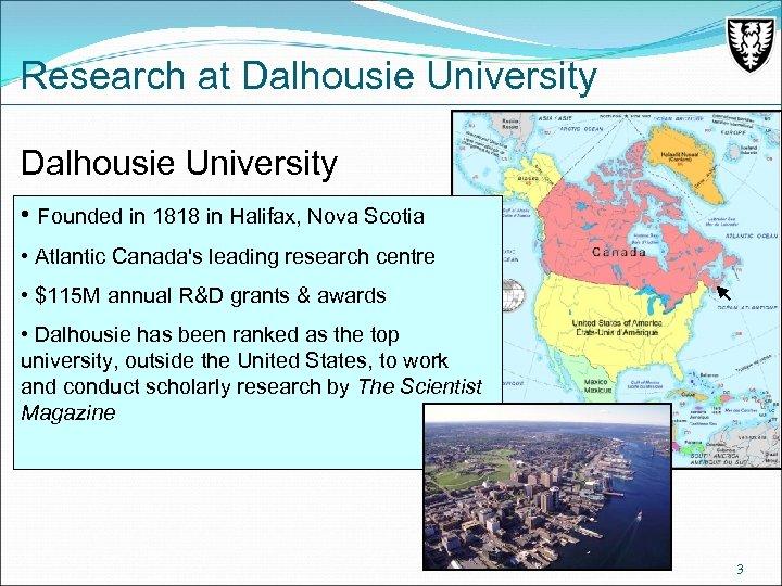 Research at Dalhousie University • Founded in 1818 in Halifax, Nova Scotia • Atlantic