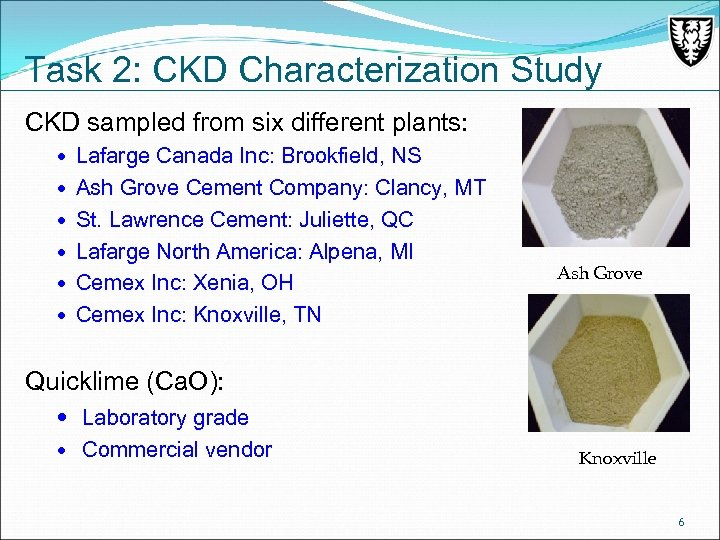 Task 2: CKD Characterization Study CKD sampled from six different plants: Lafarge Canada Inc: