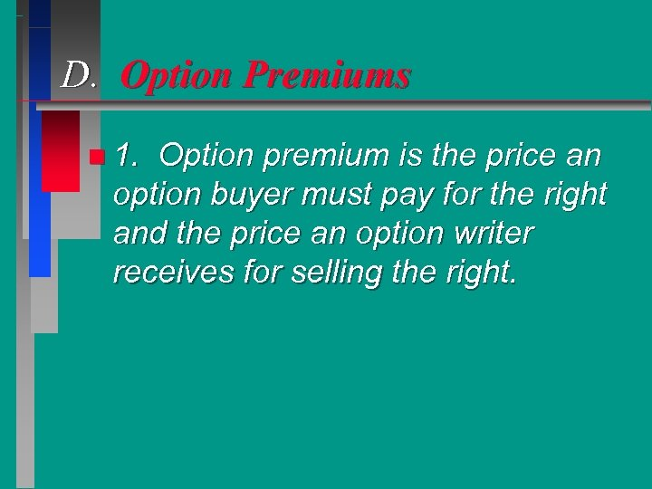 D. Option Premiums n 1. Option premium is the price an option buyer must