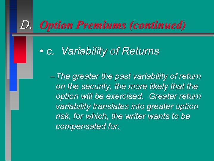 D. Option Premiums (continued) • c. Variability of Returns – The greater the past