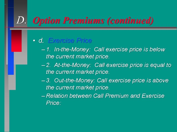 D. Option Premiums (continued) • d. Exercise Price – 1. In-the-Money: Call exercise price