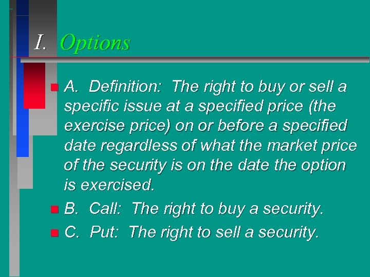 I. Options A. Definition: The right to buy or sell a specific issue at