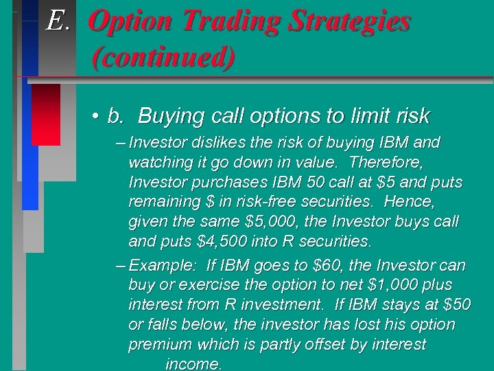 E. Option Trading Strategies (continued) • b. Buying call options to limit risk –
