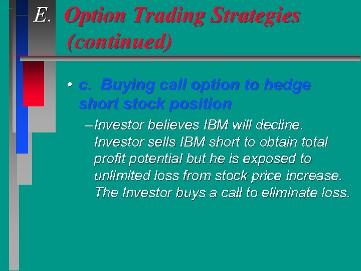 E. Option Trading Strategies (continued) • c. Buying call option to hedge short stock