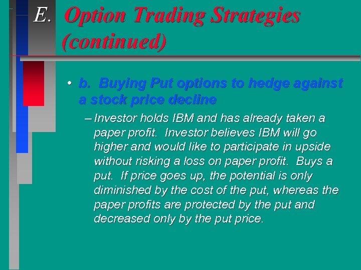 E. Option Trading Strategies (continued) • b. Buying Put options to hedge against a
