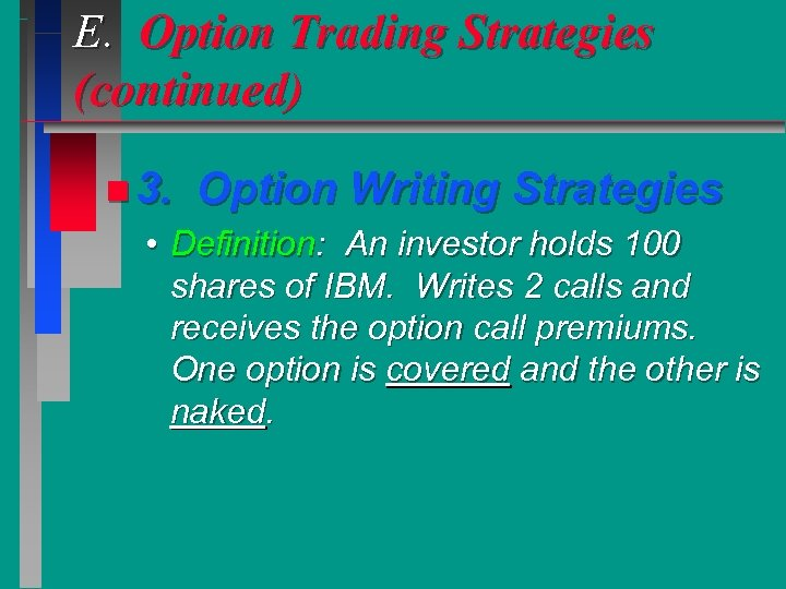 E. Option Trading Strategies (continued) n 3. Option Writing Strategies • Definition: An investor