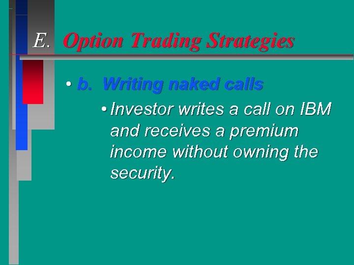 E. Option Trading Strategies • b. Writing naked calls • Investor writes a call