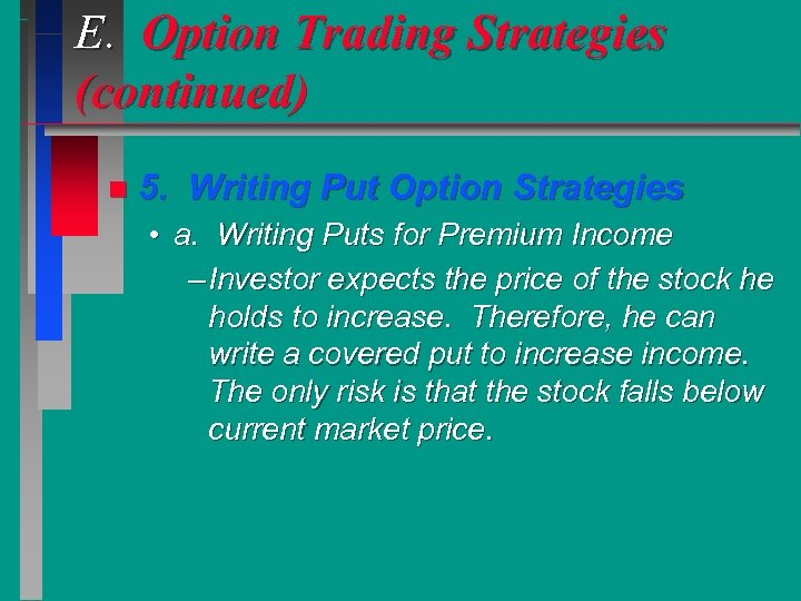 E. Option Trading Strategies (continued) n 5. Writing Put Option Strategies • a. Writing