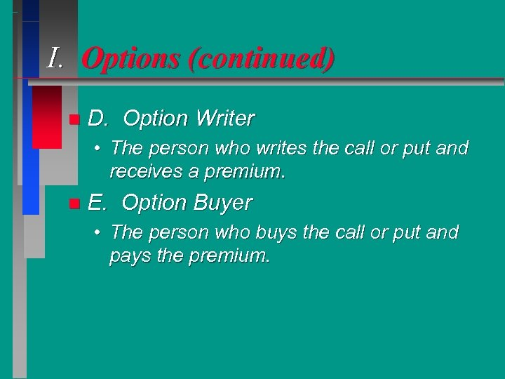 I. Options (continued) n D. Option Writer • The person who writes the call