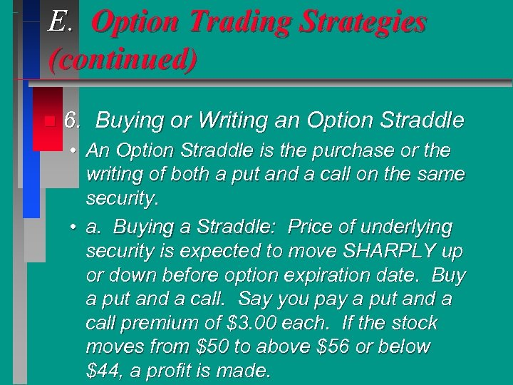 E. Option Trading Strategies (continued) n 6. Buying or Writing an Option Straddle •