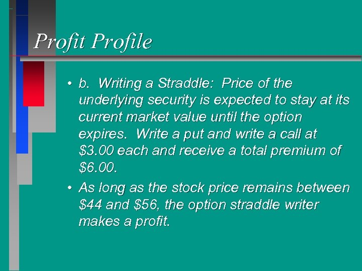 Profit Profile • b. Writing a Straddle: Price of the underlying security is expected