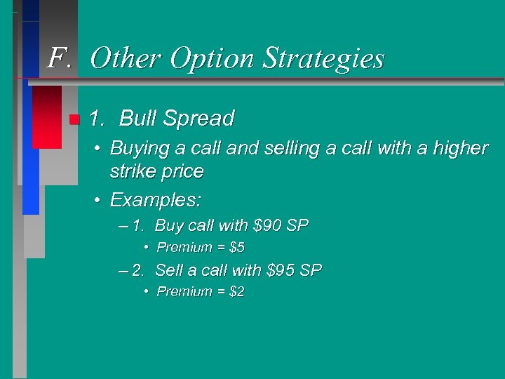 F. Other Option Strategies n 1. Bull Spread • Buying a call and selling