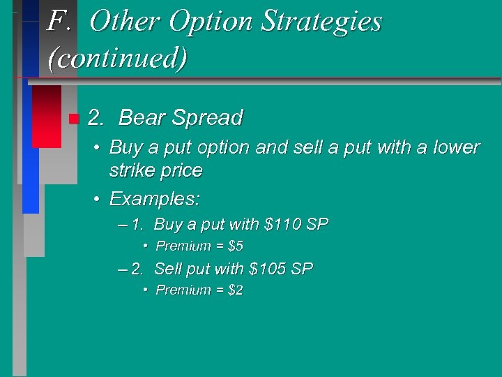 F. Other Option Strategies (continued) n 2. Bear Spread • Buy a put option
