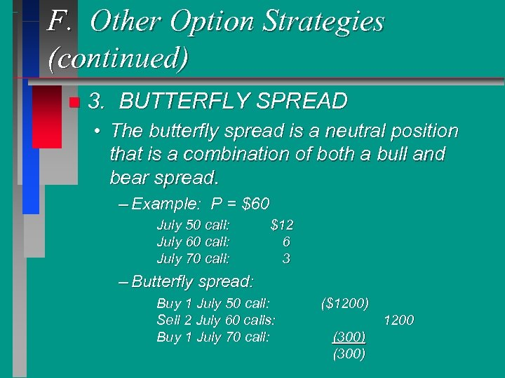 F. Other Option Strategies (continued) n 3. BUTTERFLY SPREAD • The butterfly spread is
