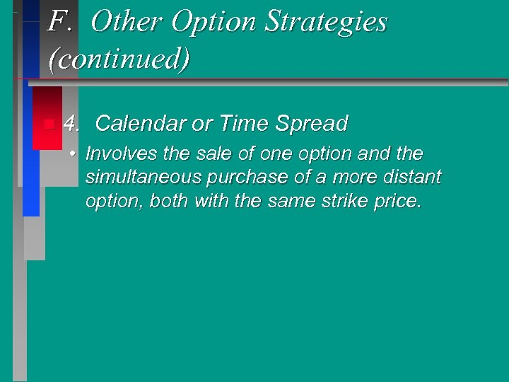 F. Other Option Strategies (continued) n 4. Calendar or Time Spread • Involves the