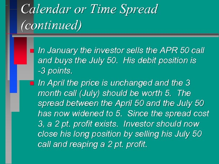 Calendar or Time Spread (continued) n n In January the investor sells the APR