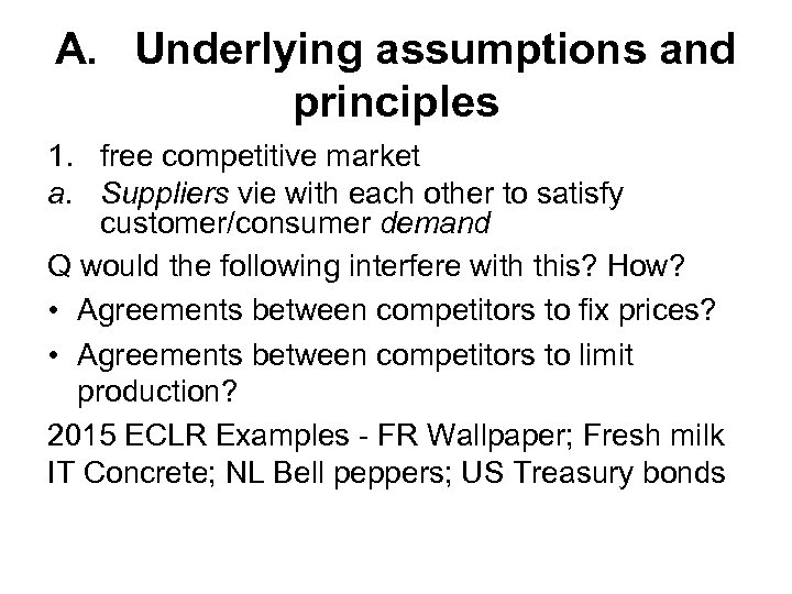 A. Underlying assumptions and principles 1. free competitive market a. Suppliers vie with each