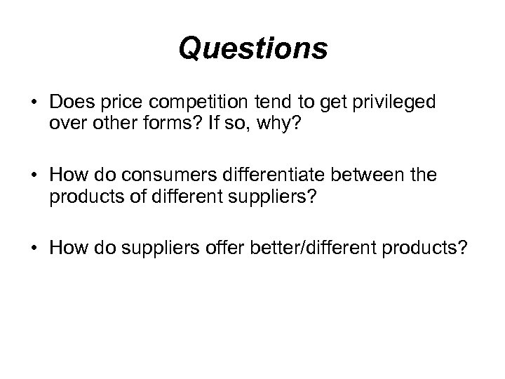 Questions • Does price competition tend to get privileged over other forms? If so,