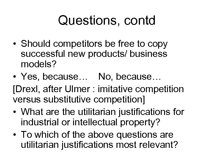 Questions, contd • Should competitors be free to copy successful new products/ business models?