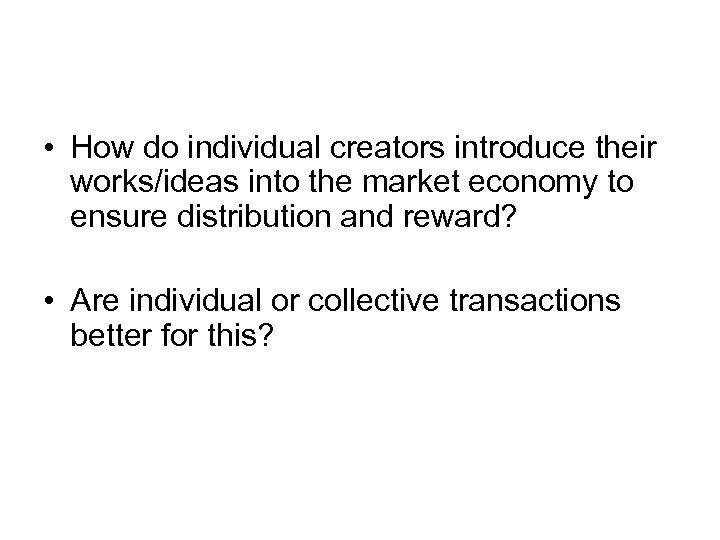• How do individual creators introduce their works/ideas into the market economy to