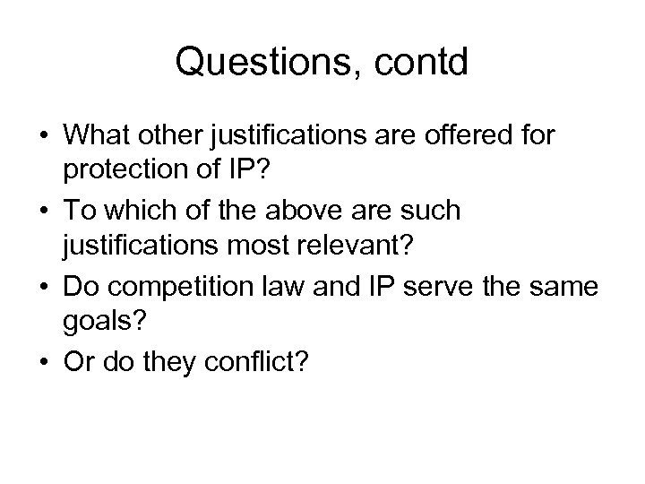 Questions, contd • What other justifications are offered for protection of IP? • To