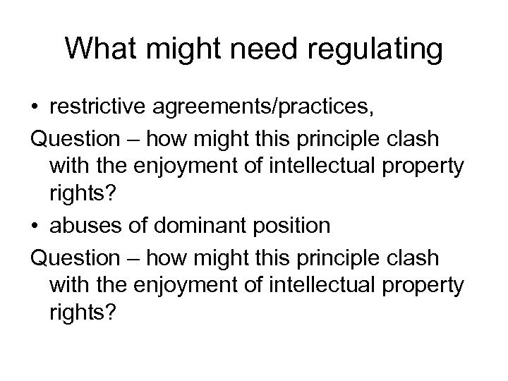 What might need regulating • restrictive agreements/practices, Question – how might this principle clash