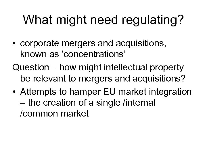 What might need regulating? • corporate mergers and acquisitions, known as 'concentrations' Question –