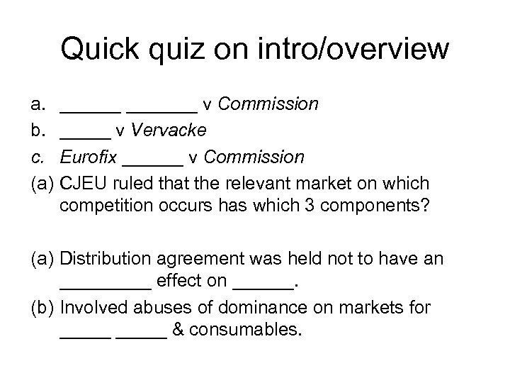 Quick quiz on intro/overview a. b. c. (a) _______ v Commission _____ v Vervacke