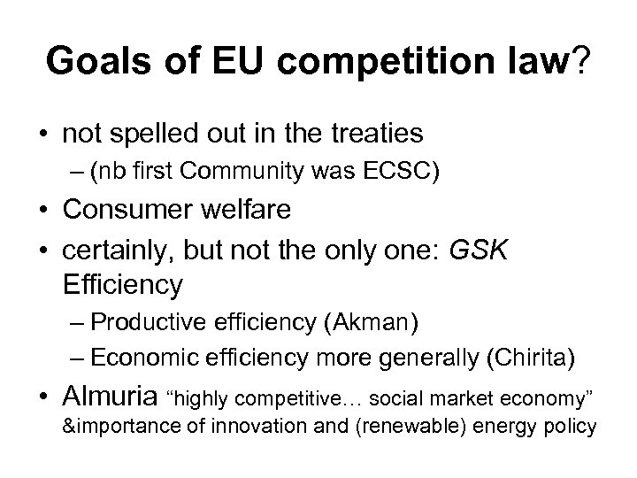 Goals of EU competition law? • not spelled out in the treaties –