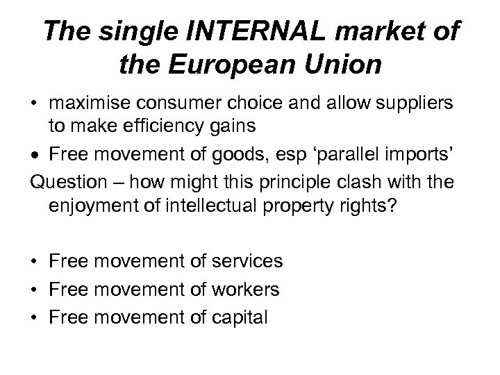 The single INTERNAL market of the European Union • maximise consumer choice and allow