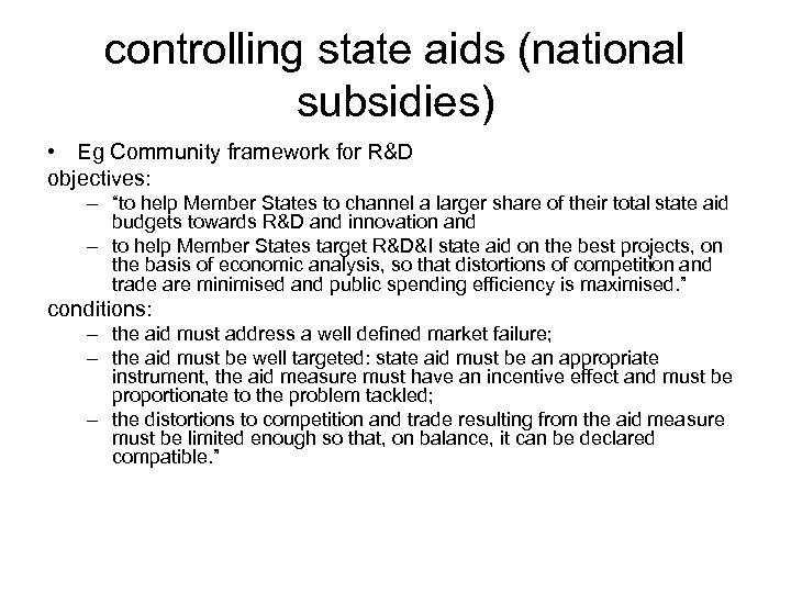 """controlling state aids (national subsidies) • Eg Community framework for R&D objectives: – """"to"""